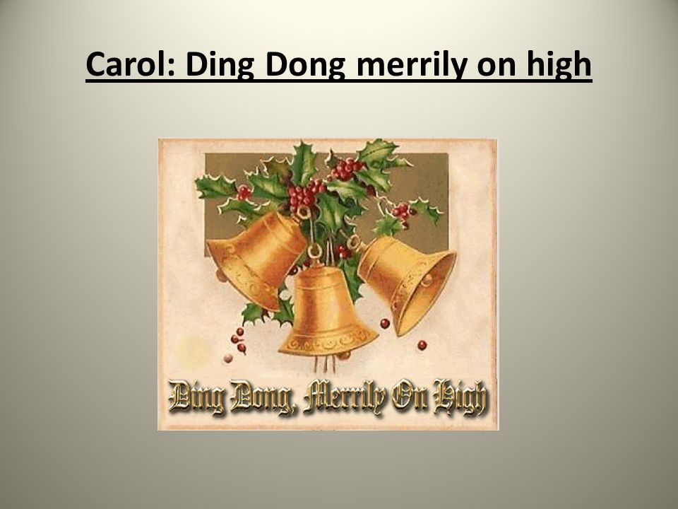 Carol: Ding Dong merrily on high