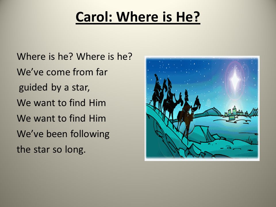 Carol: Where is He. Where is he.