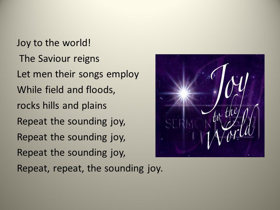 Joy to the world.