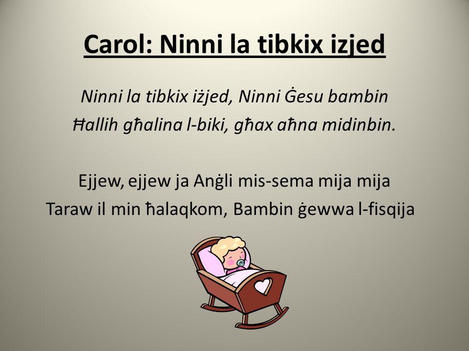 Carol: Ninni la tibkix izjed Ninni la tibkix iżjed, Ninni Ġesu bambin Ħallih għalina l-biki, għax aħna midinbin.