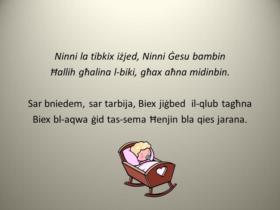 Ninni la tibkix iżjed, Ninni Ġesu bambin Ħallih għalina l-biki, għax aħna midinbin.
