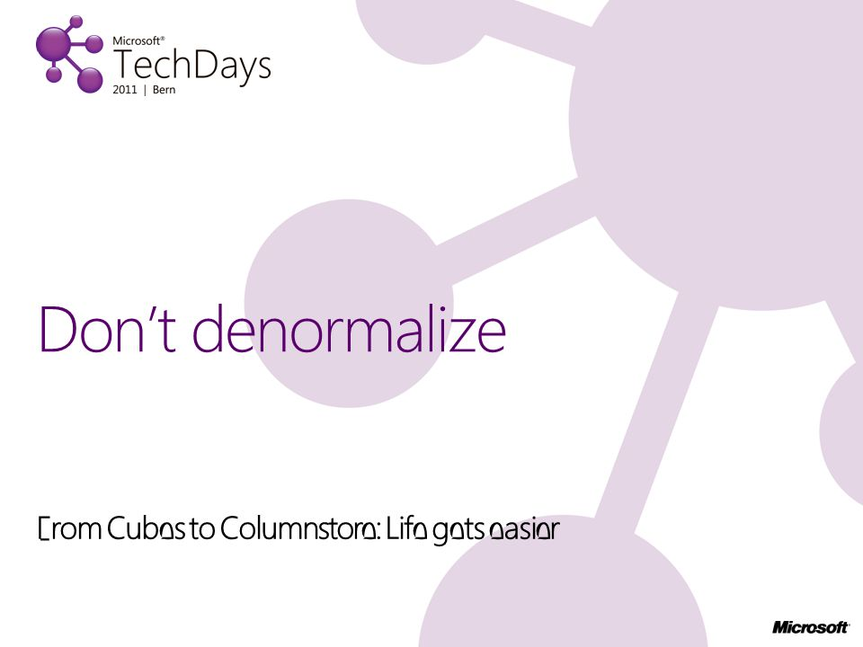 From Cubes to Columnstore: Life gets easier Don't denormalize