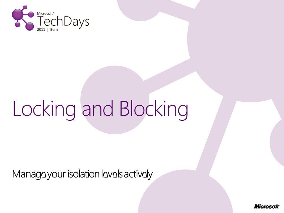 Manage your isolation levels actively Locking and Blocking