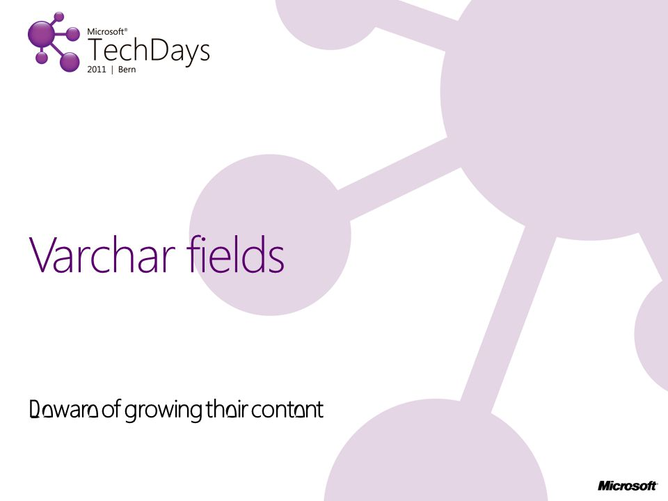 Beware of growing their content Varchar fields