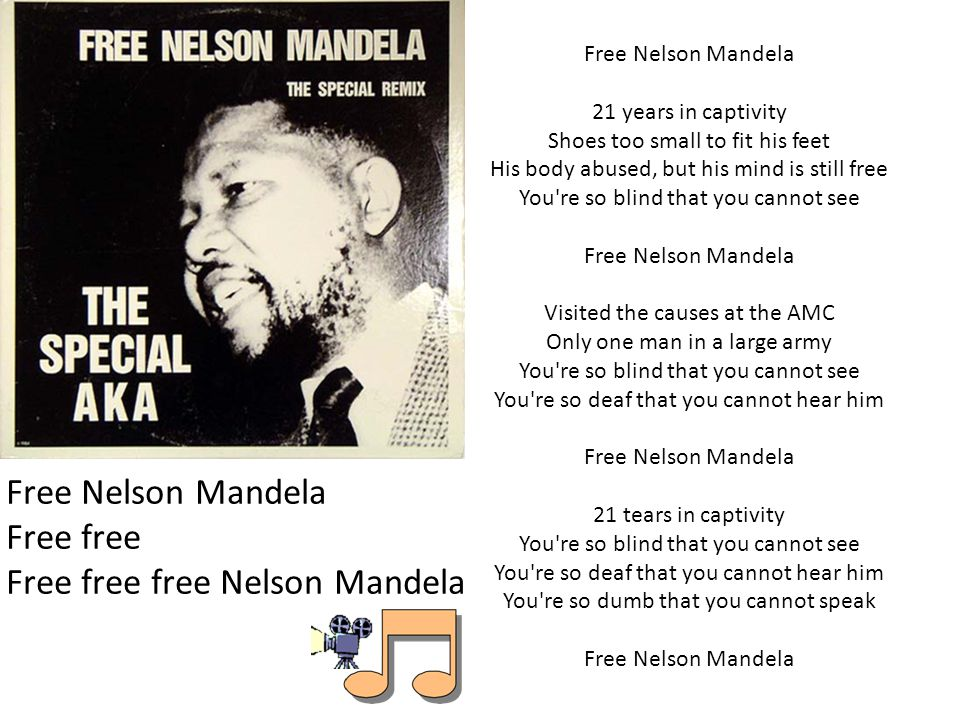 Free Nelson Mandela 21 years in captivity Shoes too small to fit his feet His body abused, but his mind is still free You re so blind that you cannot see Free Nelson Mandela Visited the causes at the AMC Only one man in a large army You re so blind that you cannot see You re so deaf that you cannot hear him Free Nelson Mandela 21 tears in captivity You re so blind that you cannot see You re so deaf that you cannot hear him You re so dumb that you cannot speak Free Nelson Mandela Free free Free free free Nelson Mandela