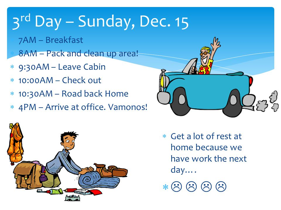 3 rd Day – Sunday, Dec. 15  7AM – Breakfast  8AM – Pack and clean up area.