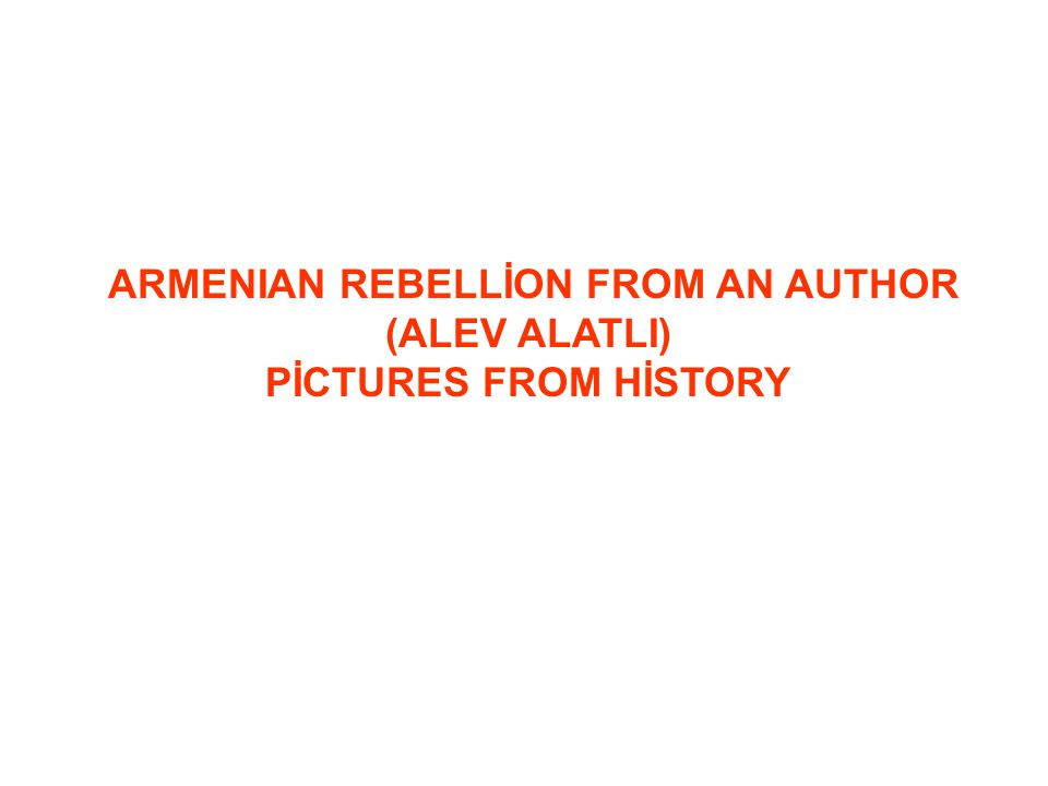 ARMENIAN REBELLİON FROM AN AUTHOR (ALEV ALATLI) PİCTURES FROM HİSTORY