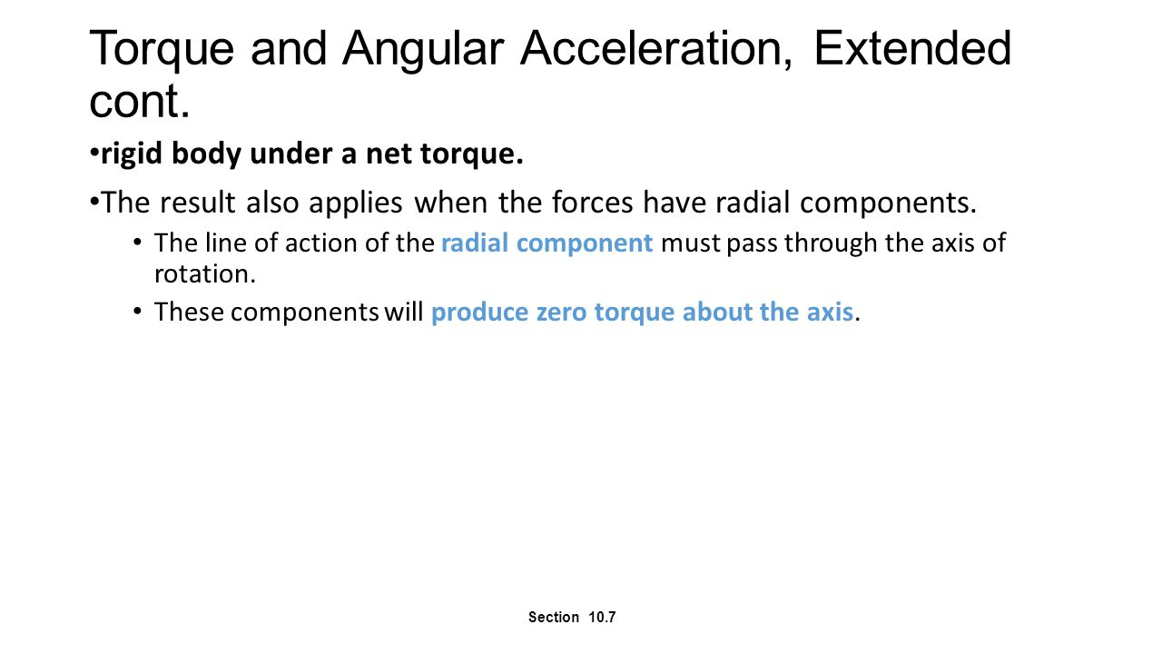 Torque and Angular Acceleration, Extended cont. rigid body under a net torque. The result also applies when the forces have radial components. The lin