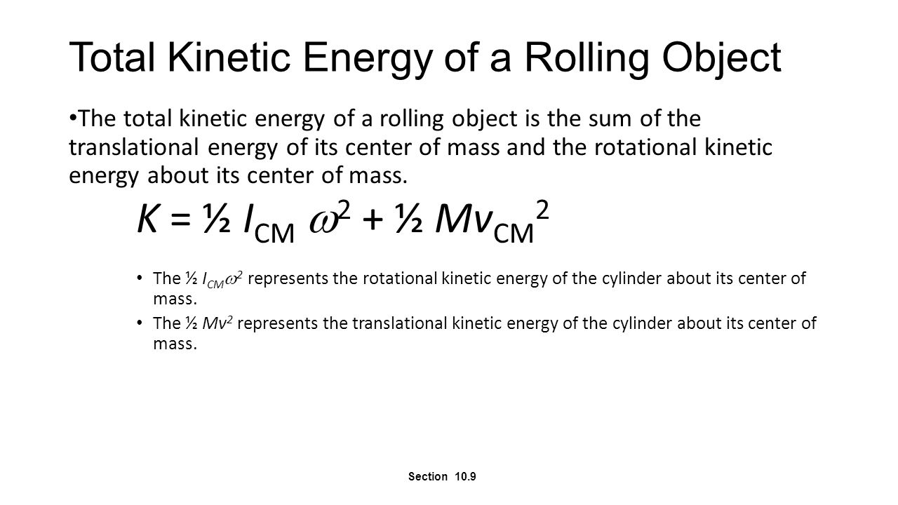 Total Kinetic Energy of a Rolling Object The total kinetic energy of a rolling object is the sum of the translational energy of its center of mass and