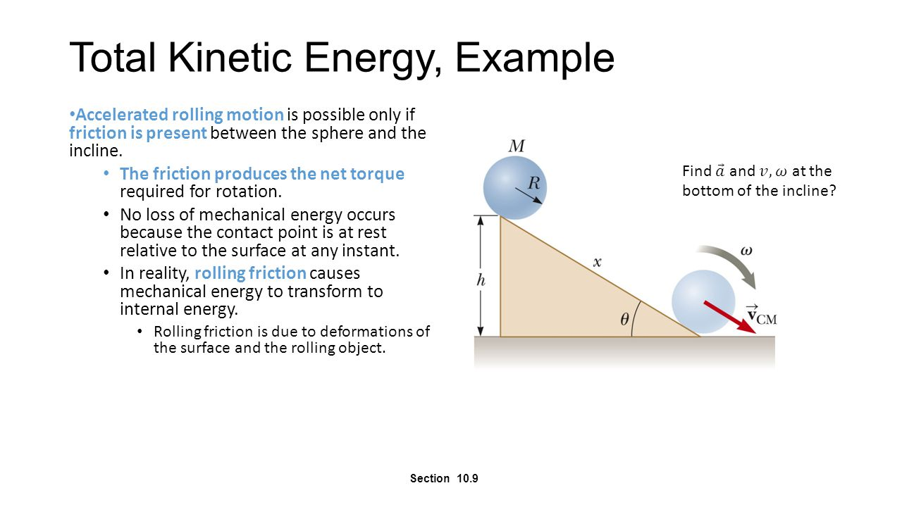 Total Kinetic Energy, Example Accelerated rolling motion is possible only if friction is present between the sphere and the incline. The friction prod