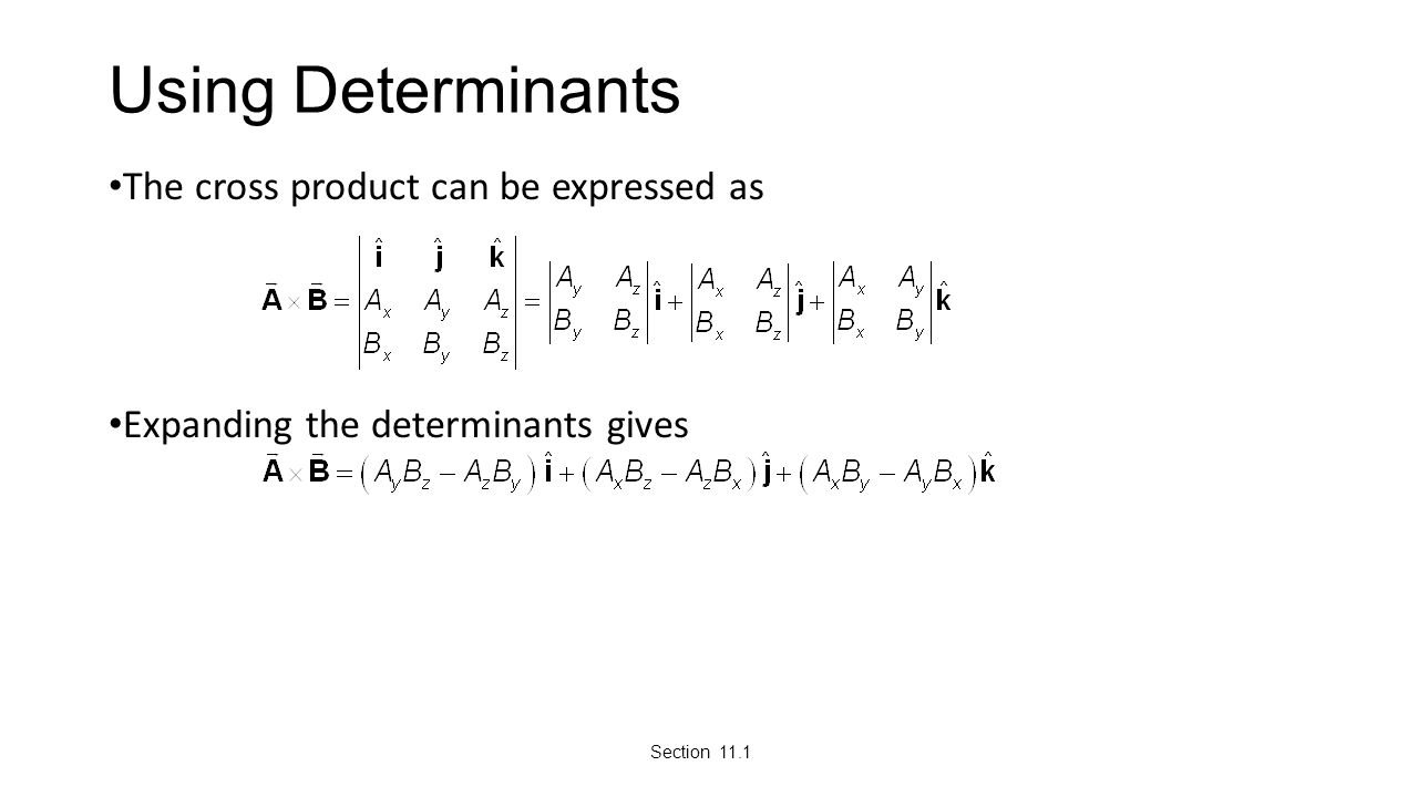 Using Determinants The cross product can be expressed as Expanding the determinants gives Section 11.1