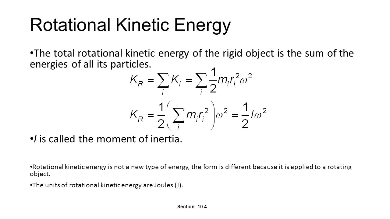 Rotational Kinetic Energy The total rotational kinetic energy of the rigid object is the sum of the energies of all its particles. I is called the mom