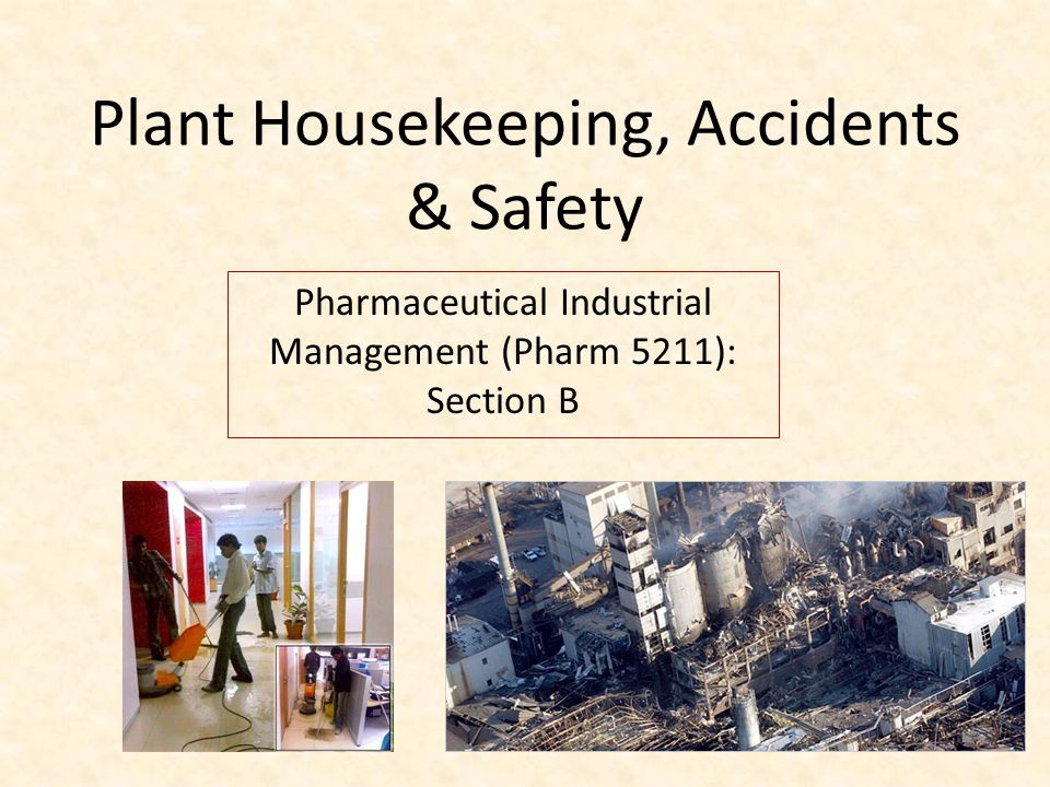 Plant Housekeeping, Accidents & Safety Pharmaceutical Industrial Management (Pharm 5211): Section B