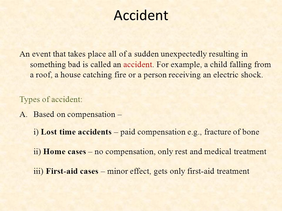 Accident An event that takes place all of a sudden unexpectedly resulting in something bad is called an accident.