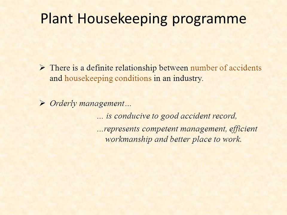 Plant Housekeeping programme  There is a definite relationship between number of accidents and housekeeping conditions in an industry.