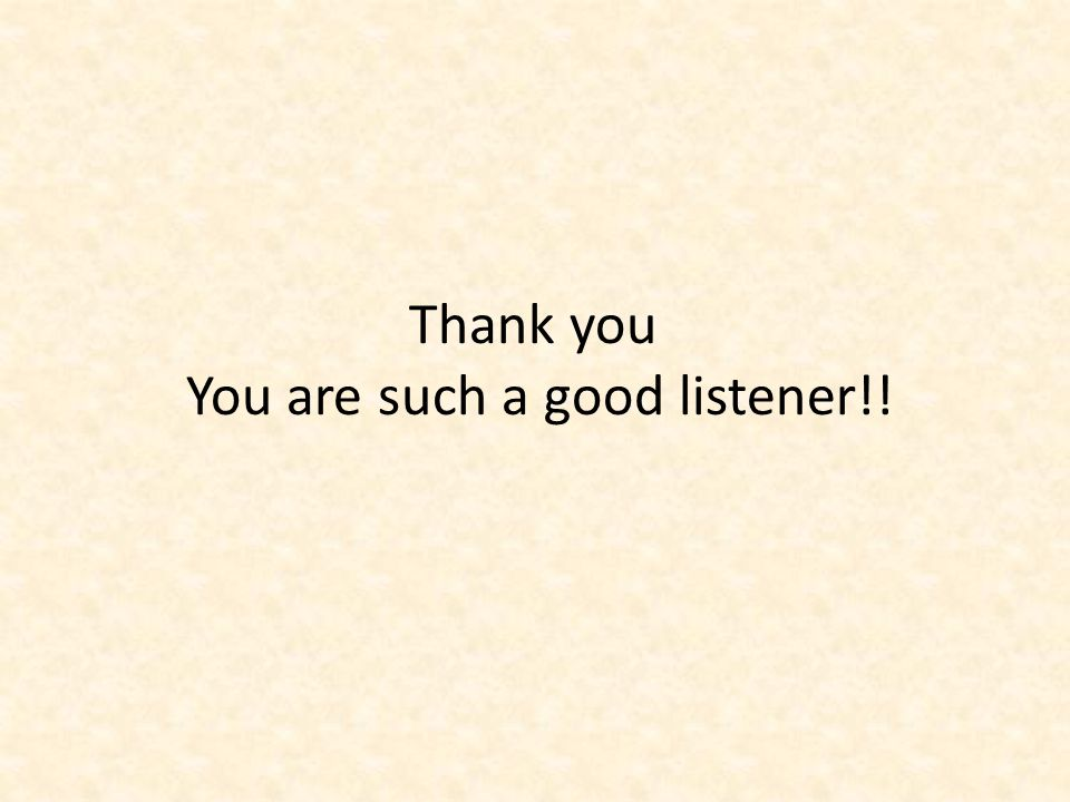 Thank you You are such a good listener!!