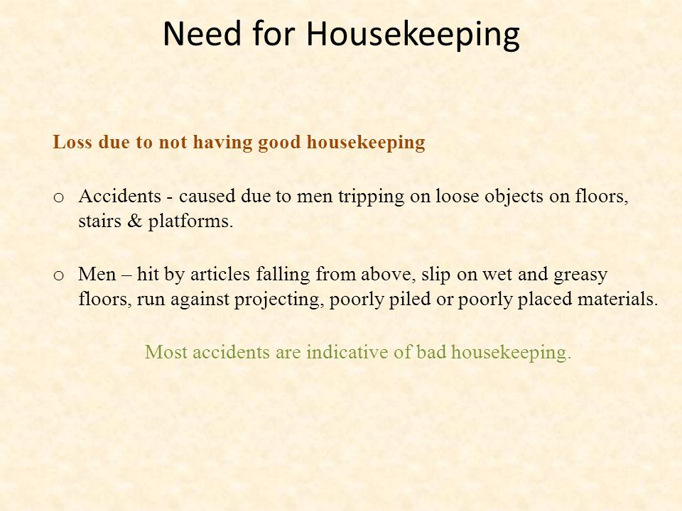Need for Housekeeping Loss due to not having good housekeeping o Accidents - caused due to men tripping on loose objects on floors, stairs & platforms.