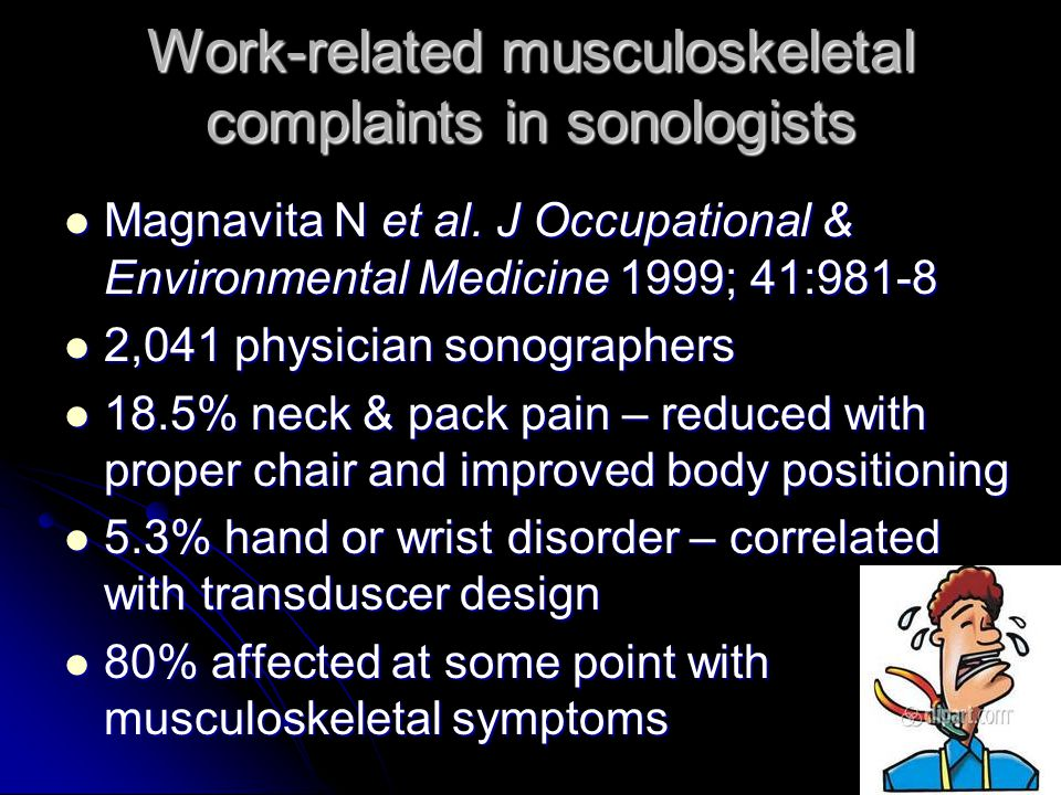 Work-related musculoskeletal complaints in sonologists Magnavita N et al. J Occupational & Environmental Medicine 1999; 41:981-8 Magnavita N et al. J