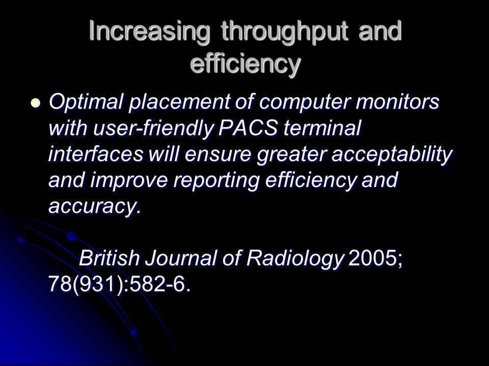Increasing throughput and efficiency Optimal placement of computer monitors with user-friendly PACS terminal interfaces will ensure greater acceptabil