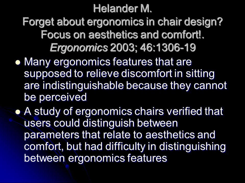 Helander M. Forget about ergonomics in chair design? Focus on aesthetics and comfort!. Ergonomics 2003; 46:1306-19 Many ergonomics features that are s