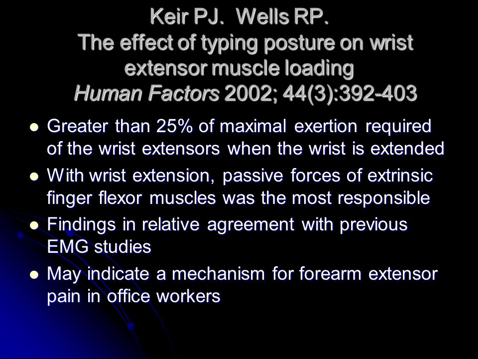 Keir PJ. Wells RP. The effect of typing posture on wrist extensor muscle loading Human Factors 2002; 44(3):392-403 Greater than 25% of maximal exertio