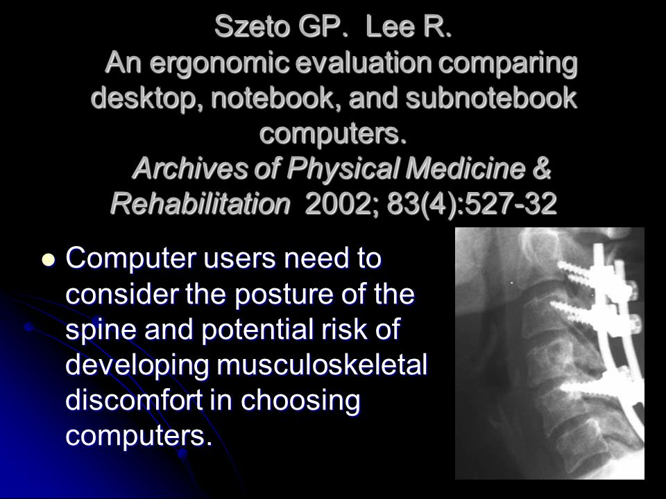 Szeto GP. Lee R. An ergonomic evaluation comparing desktop, notebook, and subnotebook computers. Archives of Physical Medicine & Rehabilitation 2002;