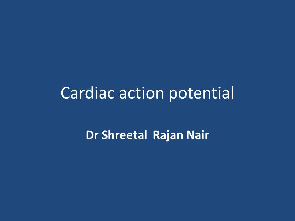 Cardiac action potential Dr Shreetal Rajan Nair
