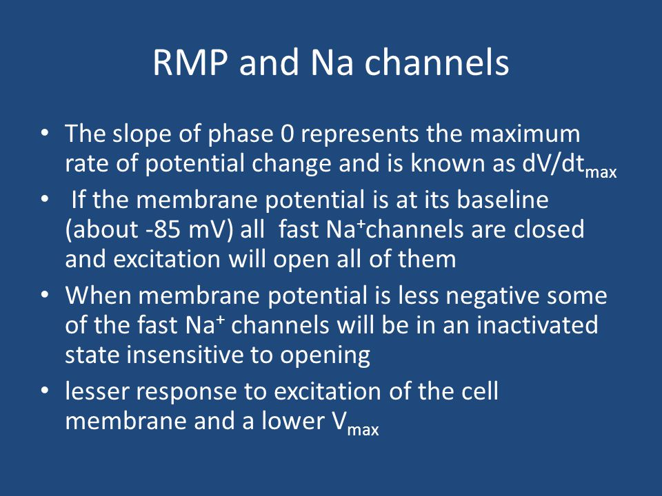RMP and Na channels The slope of phase 0 represents the maximum rate of potential change and is known as dV/dt max If the membrane potential is at its