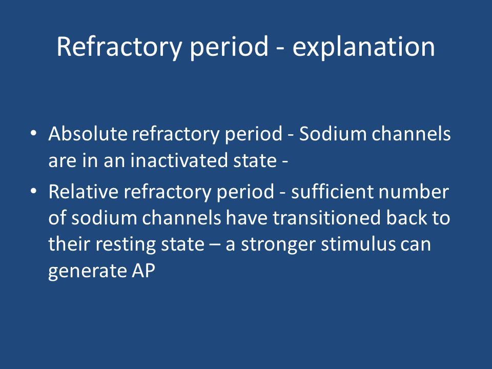 Refractory period - explanation Absolute refractory period - Sodium channels are in an inactivated state - Relative refractory period - sufficient num