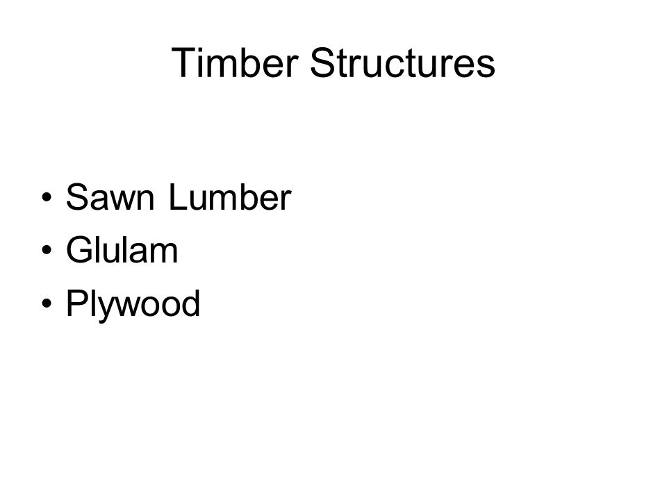 Sawn Lumber Highly variable Classified by grade Visually or Mechanically graded Grade depends on number and location of defects Defects – shakes, checks, splits and knots