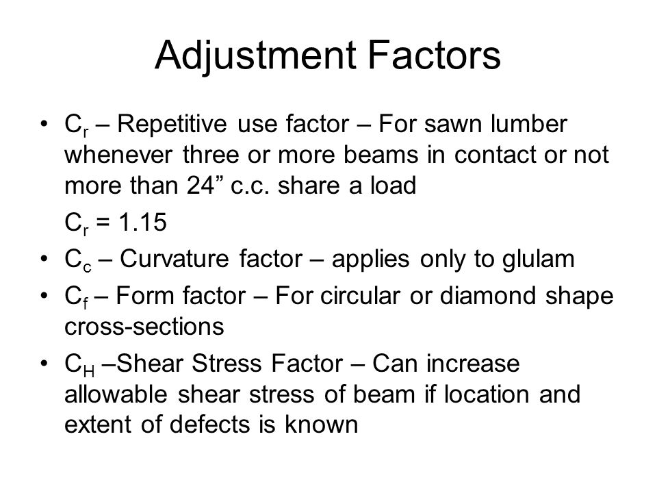 """Adjustment Factors C r – Repetitive use factor – For sawn lumber whenever three or more beams in contact or not more than 24"""" c.c. share a load C r ="""