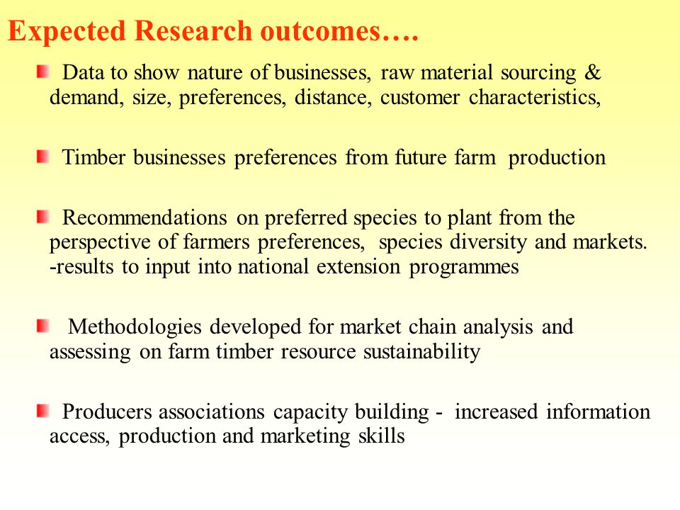 Data to show nature of businesses, raw material sourcing & demand, size, preferences, distance, customer characteristics, Timber businesses preferences from future farm production Recommendations on preferred species to plant from the perspective of farmers preferences, species diversity and markets.