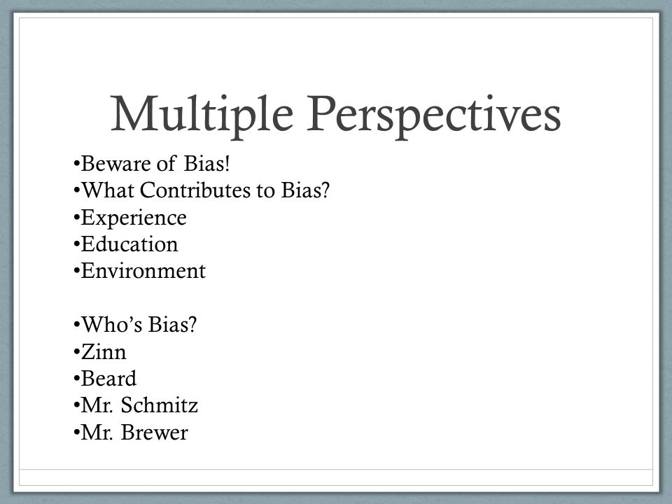 Multiple Perspectives Beware of Bias. What Contributes to Bias.