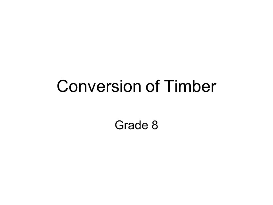 Conversion of Timber Grade 8