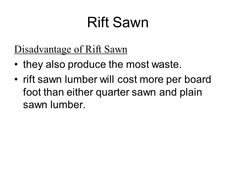 Rift Sawn Disadvantage of Rift Sawn they also produce the most waste.