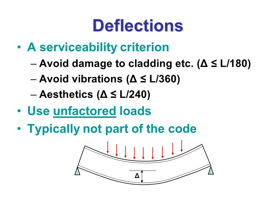 Deflections A serviceability criterion –Avoid damage to cladding etc.