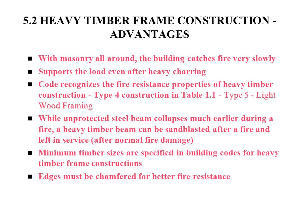 With masonry all around, the building catches fire very slowly Supports the load even after heavy charring Type 5 - Light Wood Framing Code recognizes