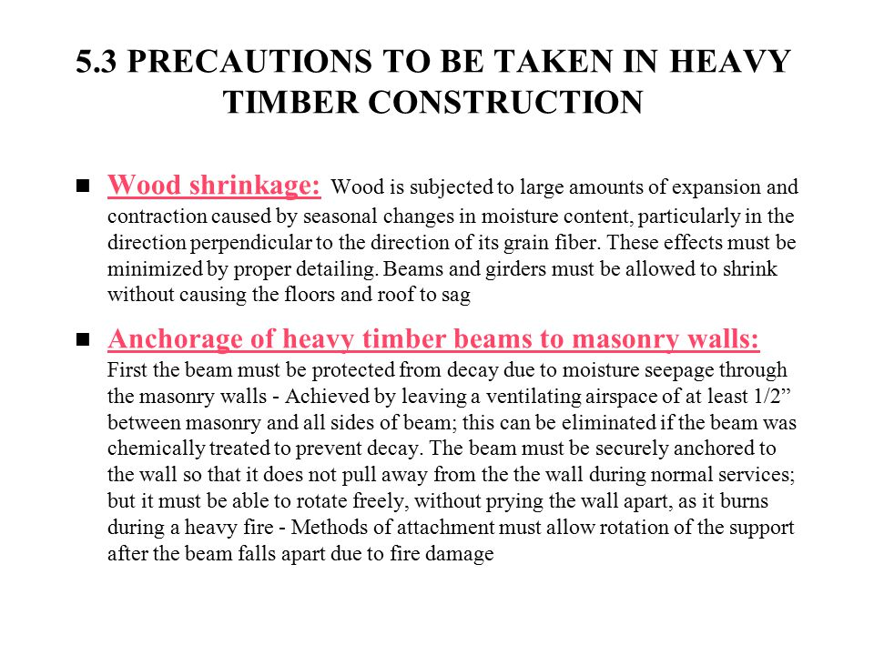 5.3 PRECAUTIONS TO BE TAKEN IN HEAVY TIMBER CONSTRUCTION Wood shrinkage: Wood is subjected to large amounts of expansion and contraction caused by sea