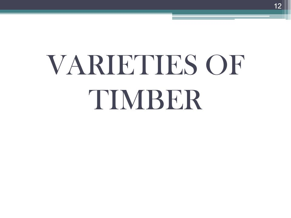 VARIETIES OF TIMBER 12