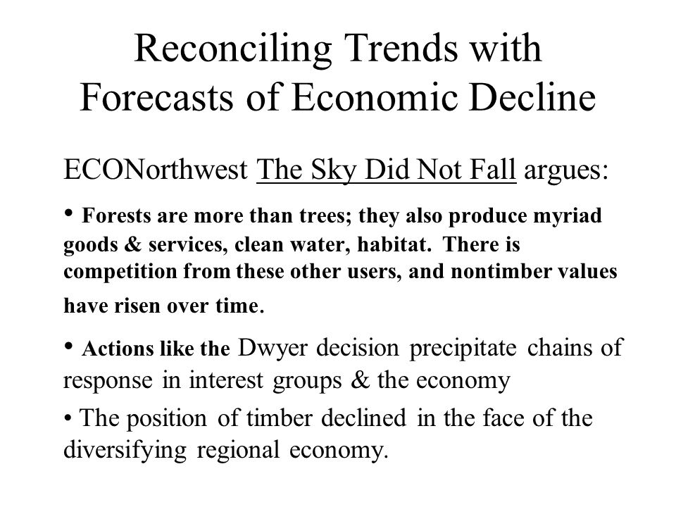 Reconciling Trends with Forecasts of Economic Decline ECONorthwest The Sky Did Not Fall argues: Forests are more than trees; they also produce myriad