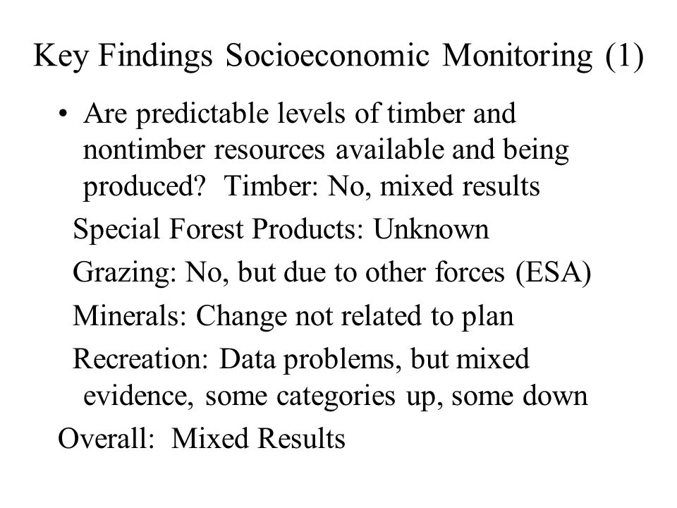 Key Findings Socioeconomic Monitoring (1) Are predictable levels of timber and nontimber resources available and being produced? Timber: No, mixed res