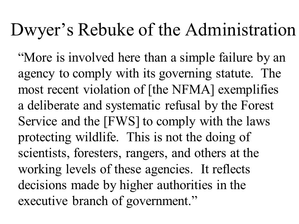 "Dwyer's Rebuke of the Administration ""More is involved here than a simple failure by an agency to comply with its governing statute. The most recent v"