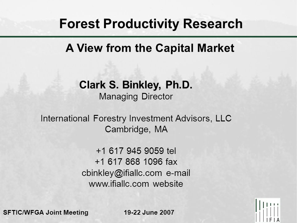 SFTIC/WFGA Joint Meeting 19-22 June 2007 Forest Productivity Research Clark S. Binkley, Ph.D. Managing Director International Forestry Investment Advi
