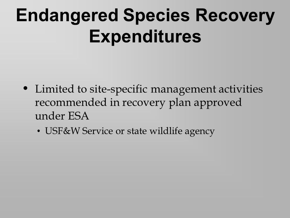Limited to site-specific management activities recommended in recovery plan approved under ESA USF&W Service or state wildlife agency Endangered Species Recovery Expenditures