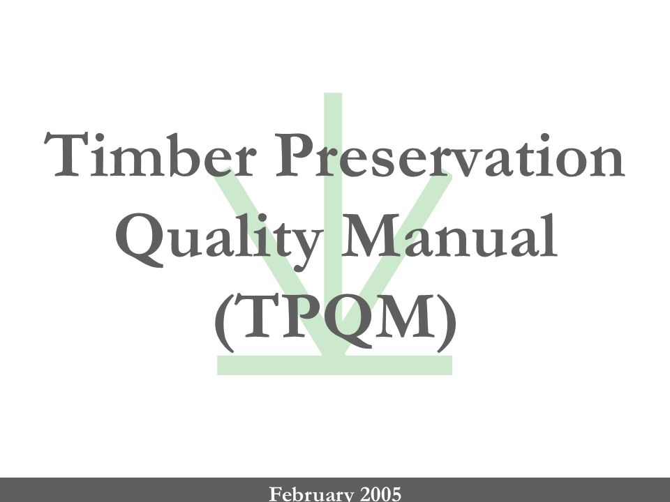 Timber Preservation Quality Manual (TPQM) February 2005