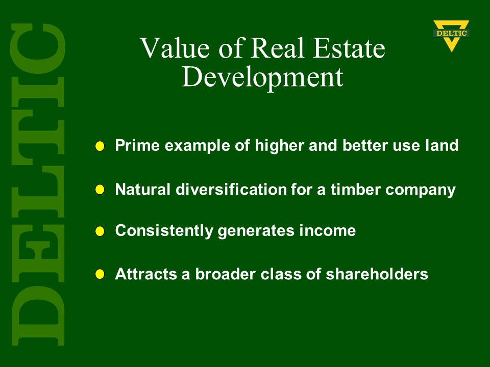 Prime example of higher and better use land Natural diversification for a timber company Consistently generates income Attracts a broader class of sha