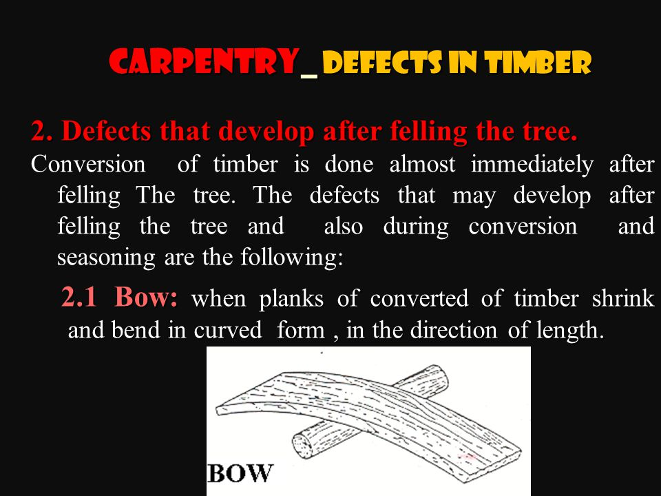 2. Defects that develop after felling the tree. Conversion of timber is done almost immediately after felling The tree. The defects that may develop a