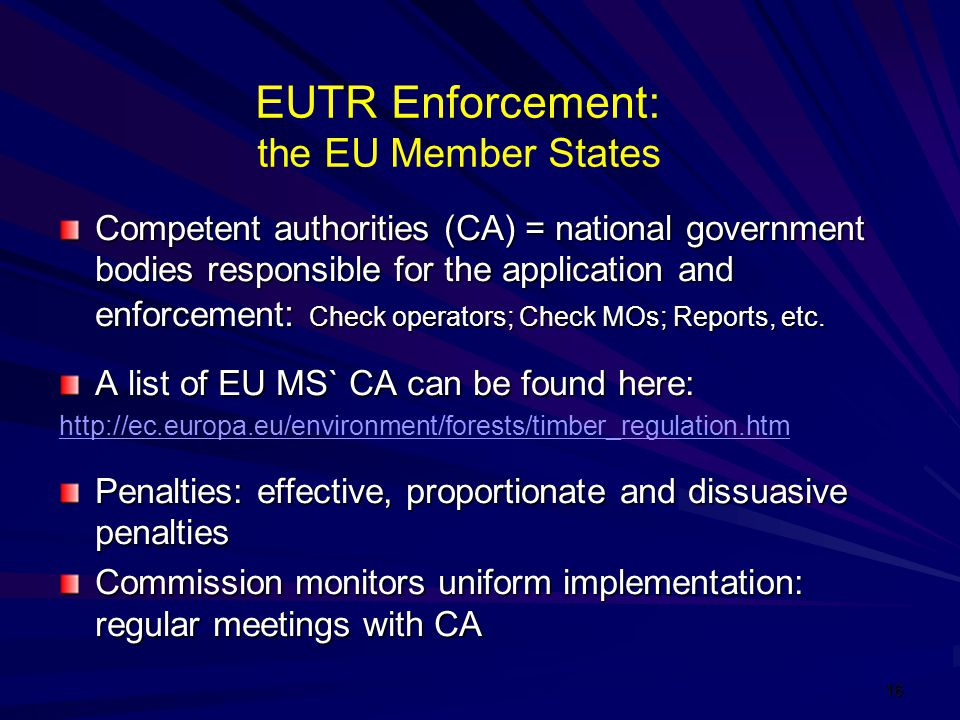 EUTR Enforcement: the EU Member States Competent authorities (CA) = national government bodies responsible for the application and enforcement : Check operators; Check MOs; Reports, etc.
