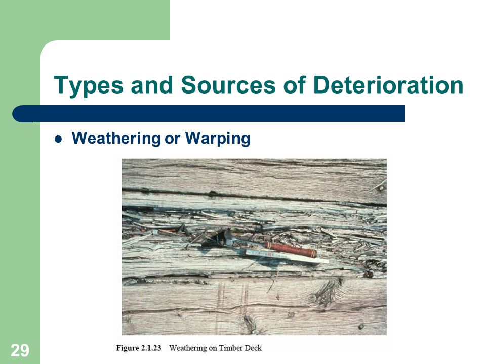 29 Types and Sources of Deterioration Weathering or Warping