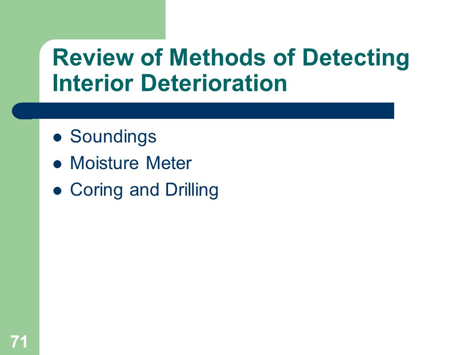 71 Review of Methods of Detecting Interior Deterioration Soundings Moisture Meter Coring and Drilling